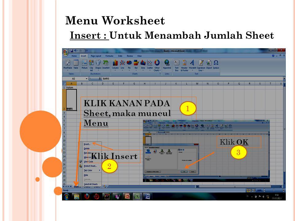 Menu Worksheet Insert : Untuk Menambah Jumlah Sheet KLIK KANAN PADA Sheet, maka muncul Menu Klik Insert Klik OK 1 2 3