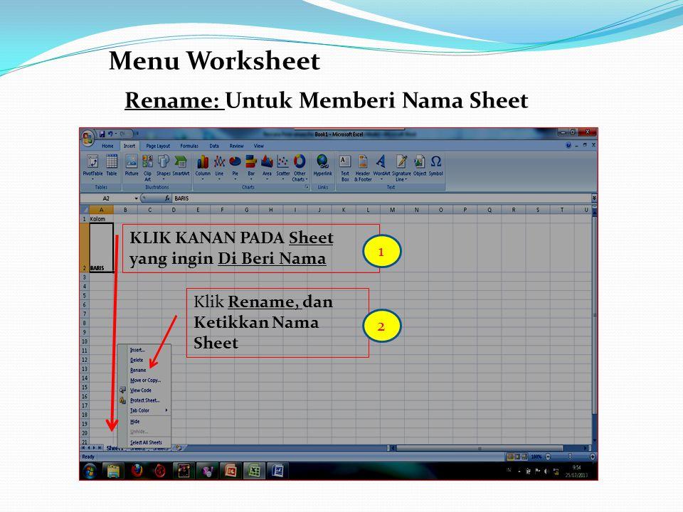 Menu Worksheet Rename: Untuk Memberi Nama Sheet KLIK KANAN PADA Sheet yang ingin Di Beri Nama Klik Rename, dan Ketikkan Nama Sheet 1 2