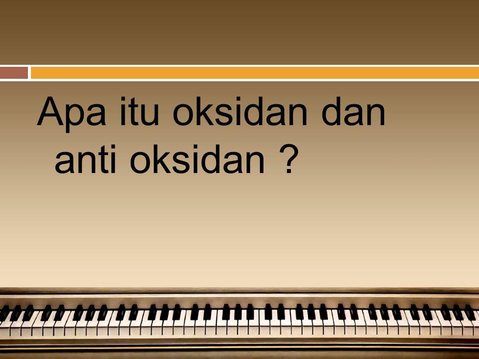 OKSIDAN VS ANTIOKSIDAN (KIMIA BAHAN MAKANAN) By Nurdiana (1113023047) Email: diana.nur05@yahoo.co.id