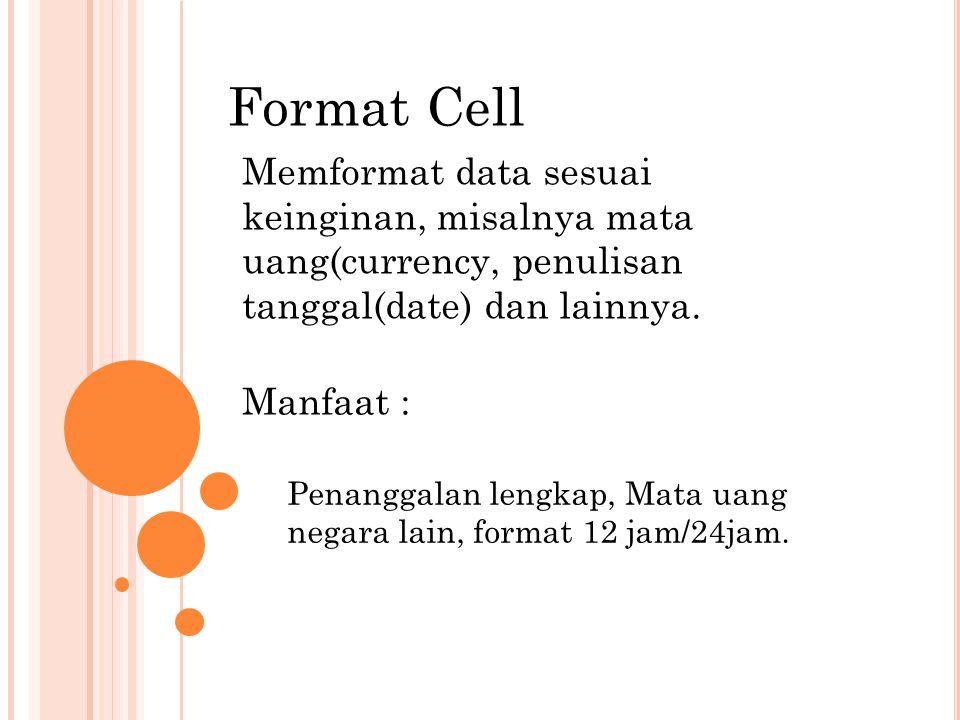Langkah2 membuka Tampilan Layar Format Cell : 1 2 Home-Format/ klik kanan-Format Cells Atau: KLIK Kanan – Format cells