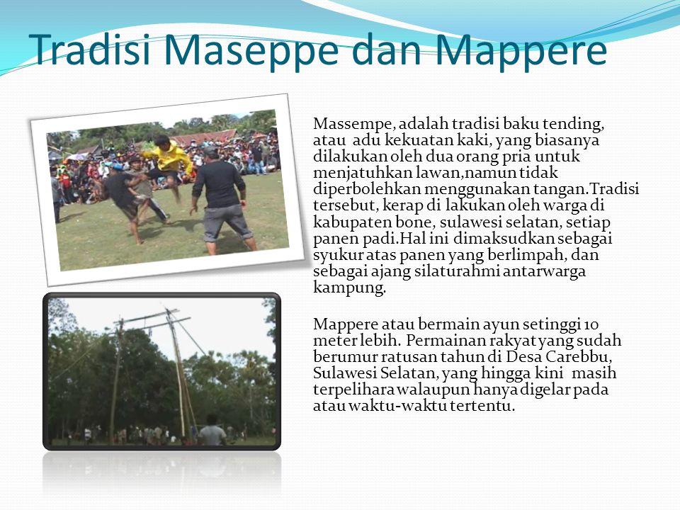 Tradisi Maseppe dan Mappere Massempe, adalah tradisi baku tending, atau adu kekuatan kaki, yang biasanya dilakukan oleh dua orang pria untuk menjatuhk