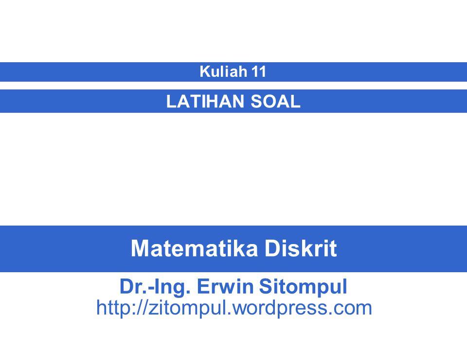 11/12 Erwin SitompulMatematika Diskrit Latihan Soal 5 Solusi : b) Adalah ayah dari Tidak refleksif  tidak mungkin menjadi ayah dari diri sendiri.