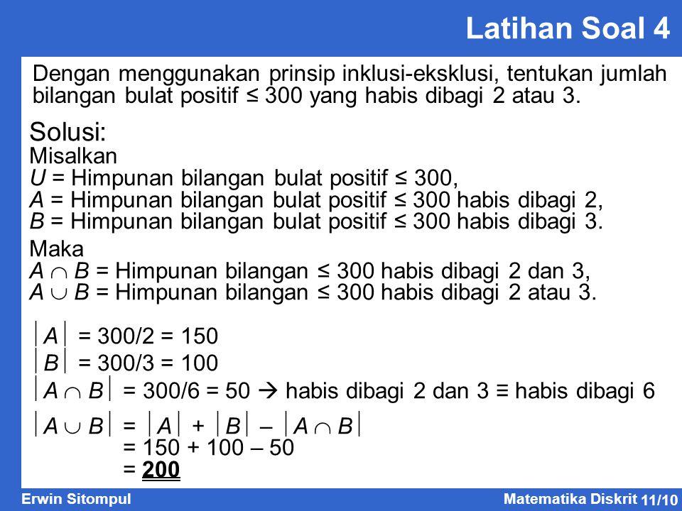 11/10 Erwin SitompulMatematika Diskrit Latihan Soal 4 Dengan menggunakan prinsip inklusi-eksklusi, tentukan jumlah bilangan bulat positif ≤ 300 yang h