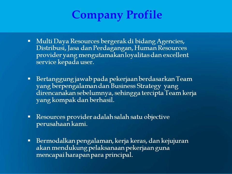 Company Profile  Multi Daya Resources bergerak di bidang Agencies, Distribusi, Jasa dan Perdagangan, Human Resources provider yang mengutamakan loyal
