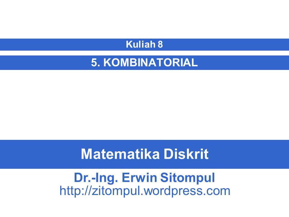 Matematika Diskrit 5. KOMBINATORIAL Kuliah 8 Dr.-Ing. Erwin Sitompul http://zitompul.wordpress.com