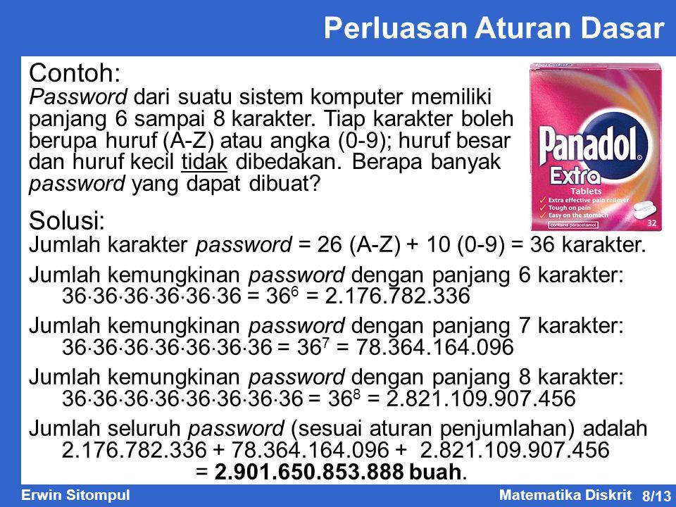 8/13 Erwin SitompulMatematika Diskrit Perluasan Aturan Dasar Contoh: Password dari suatu sistem komputer memiliki panjang 6 sampai 8 karakter. Tiap ka