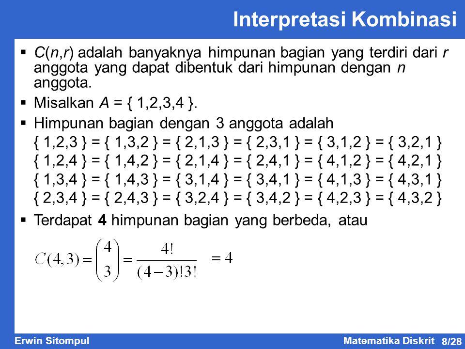 8/28 Erwin SitompulMatematika Diskrit Interpretasi Kombinasi  C(n,r) adalah banyaknya himpunan bagian yang terdiri dari r anggota yang dapat dibentuk