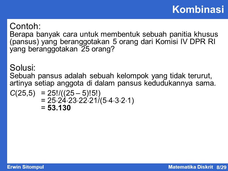 8/29 Erwin SitompulMatematika Diskrit Kombinasi Contoh: Berapa banyak cara untuk membentuk sebuah panitia khusus (pansus) yang beranggotakan 5 orang d