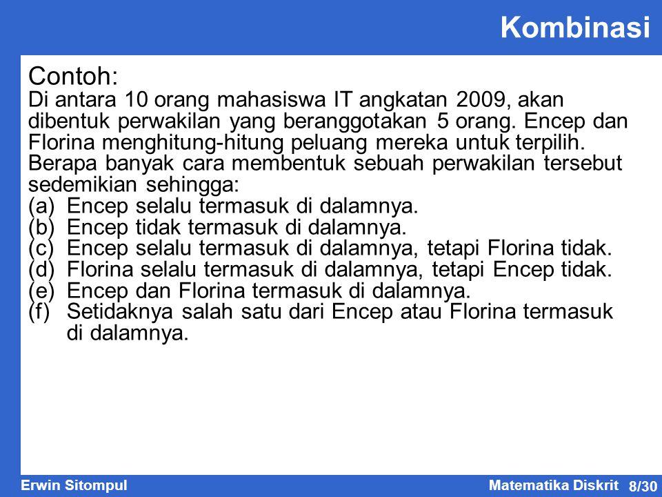 8/30 Erwin SitompulMatematika Diskrit Kombinasi Contoh: Di antara 10 orang mahasiswa IT angkatan 2009, akan dibentuk perwakilan yang beranggotakan 5 o