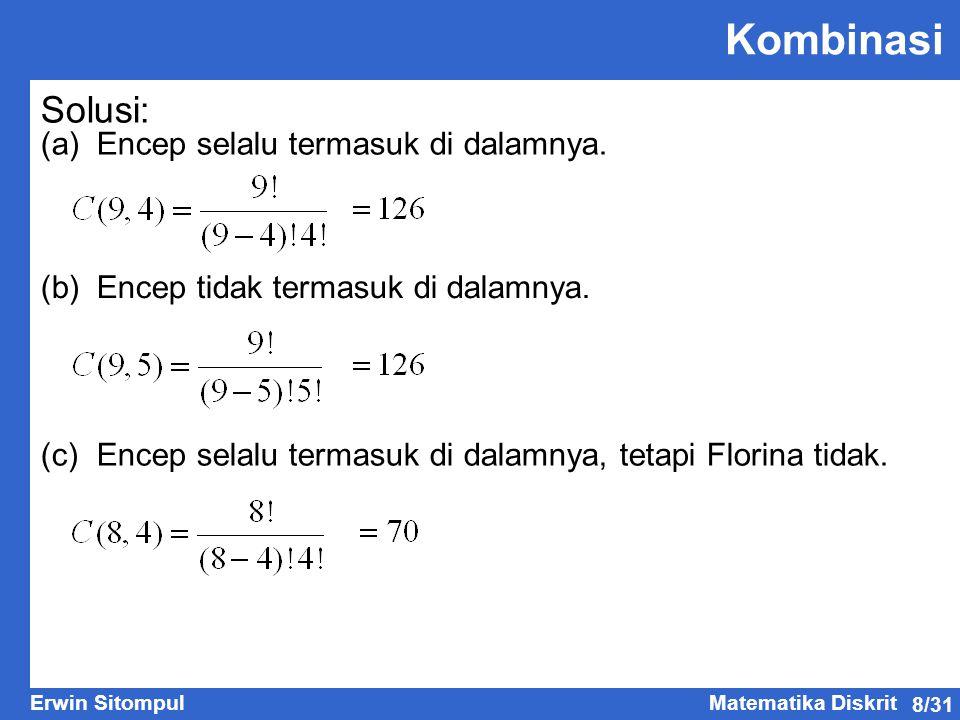 8/31 Erwin SitompulMatematika Diskrit Kombinasi Solusi: (a)Encep selalu termasuk di dalamnya. (b)Encep tidak termasuk di dalamnya. (c) Encep selalu te