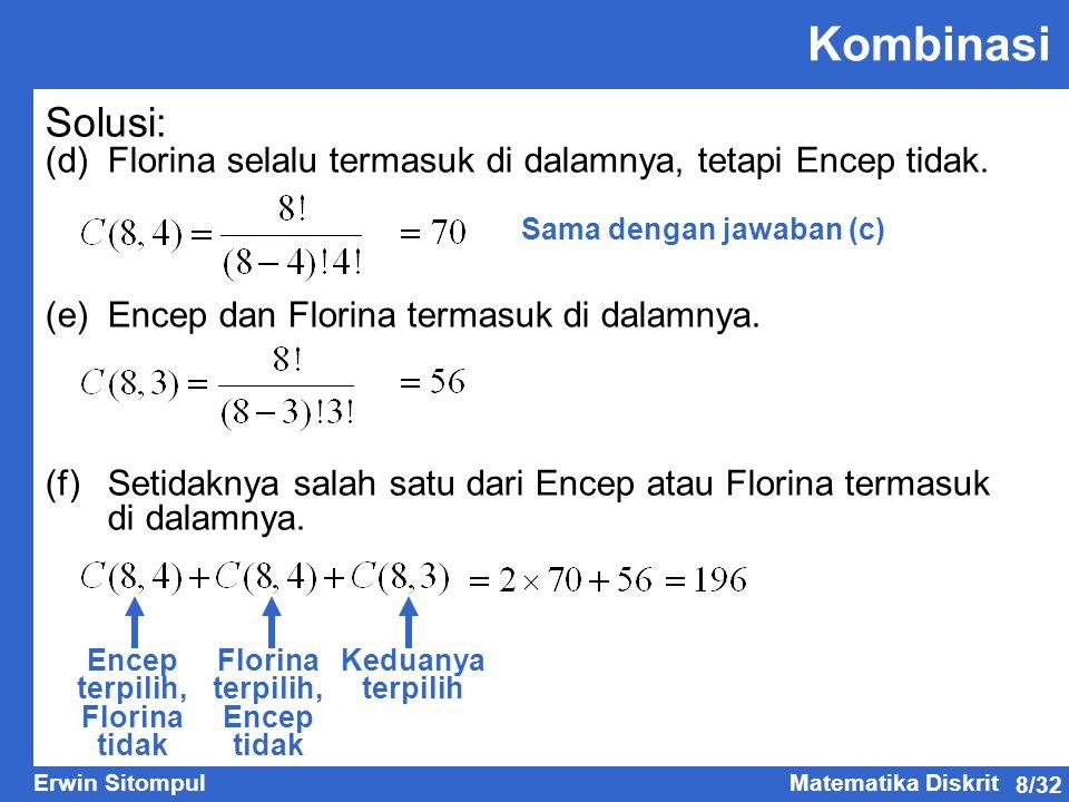 8/32 Erwin SitompulMatematika Diskrit Kombinasi Solusi: (d)Florina selalu termasuk di dalamnya, tetapi Encep tidak. (e)Encep dan Florina termasuk di d
