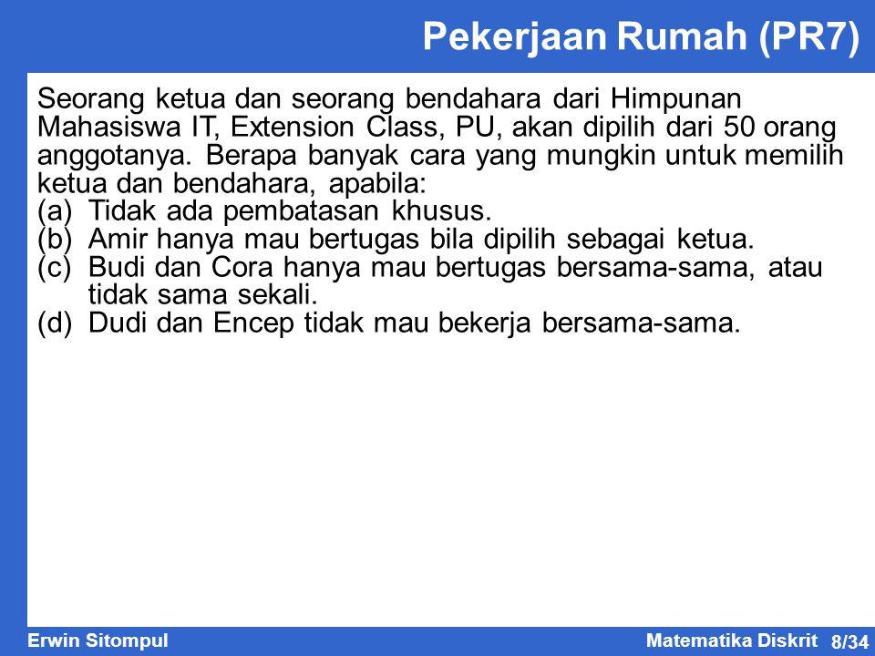 8/34 Erwin SitompulMatematika Diskrit Pekerjaan Rumah (PR7) Seorang ketua dan seorang bendahara dari Himpunan Mahasiswa IT, Extension Class, PU, akan