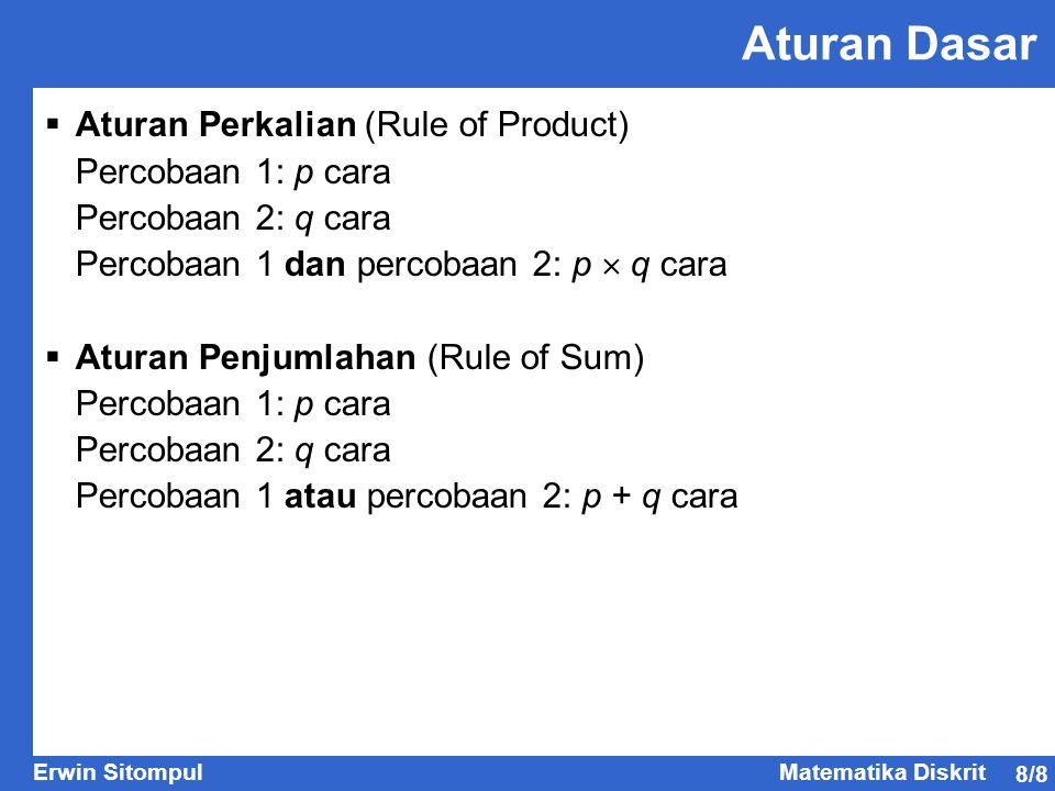 8/8 Erwin SitompulMatematika Diskrit Aturan Dasar  Aturan Perkalian (Rule of Product) Percobaan 1: p cara Percobaan 2: q cara Percobaan 1 dan percoba