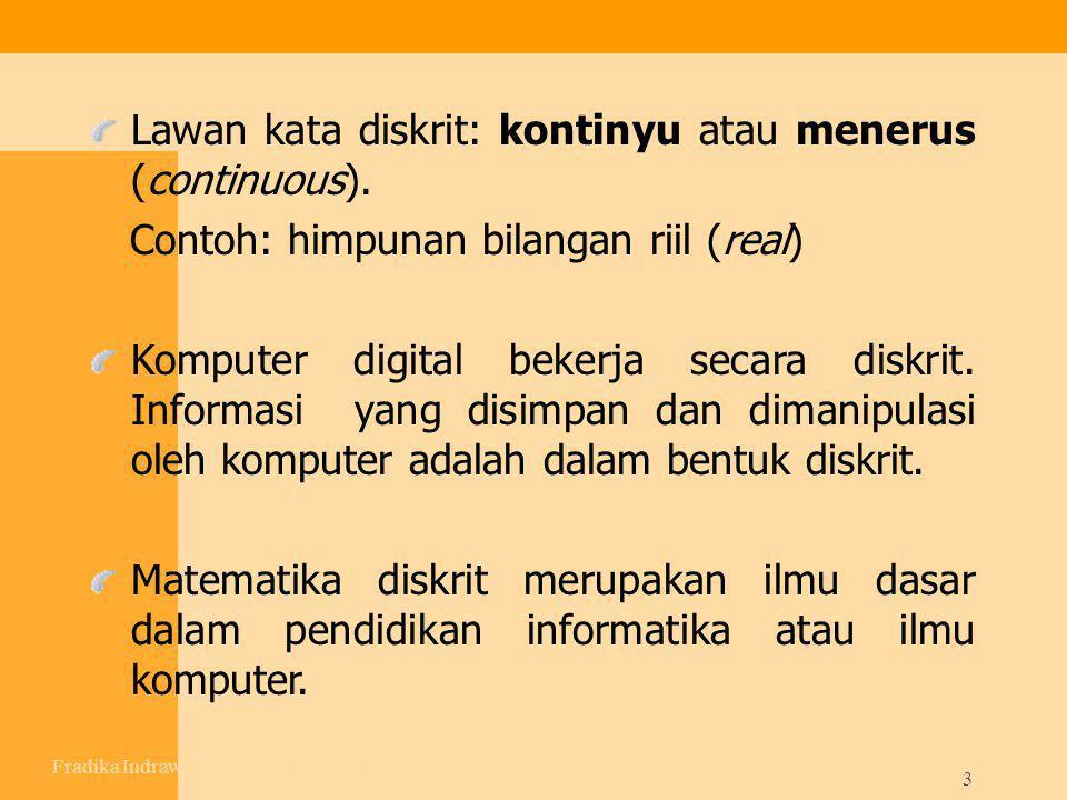 3 Lawan kata diskrit: kontinyu atau menerus (continuous). Contoh: himpunan bilangan riil (real) Komputer digital bekerja secara diskrit. Informasi yan