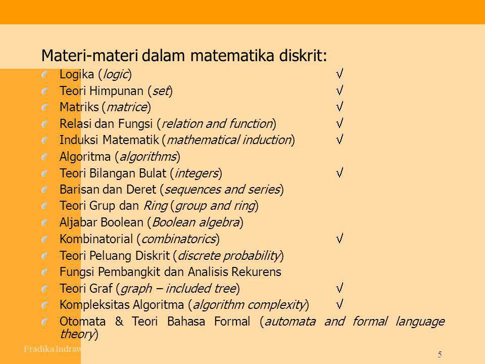 5 Materi-materi dalam matematika diskrit: Logika (logic)  Teori Himpunan (set)  Matriks (matrice)  Relasi dan Fungsi (relation and function)  Indu