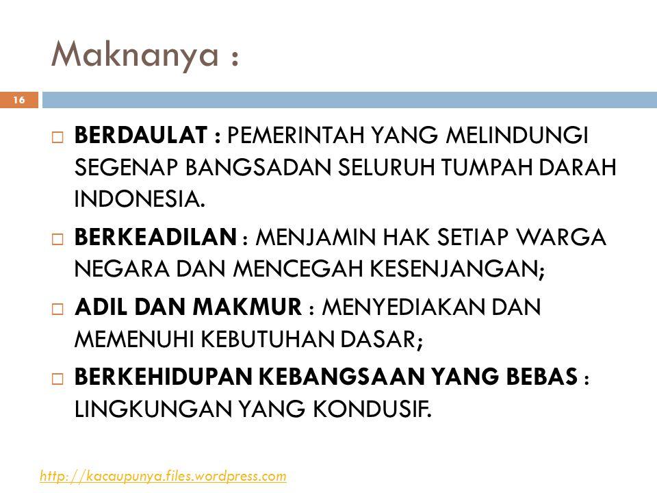 Maknanya :  BERDAULAT : PEMERINTAH YANG MELINDUNGI SEGENAP BANGSADAN SELURUH TUMPAH DARAH INDONESIA.  BERKEADILAN : MENJAMIN HAK SETIAP WARGA NEGARA