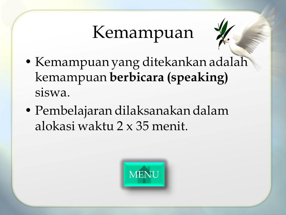 Kemampuan Kemampuan yang ditekankan adalah kemampuan berbicara (speaking) siswa. Pembelajaran dilaksanakan dalam alokasi waktu 2 x 35 menit. MENU