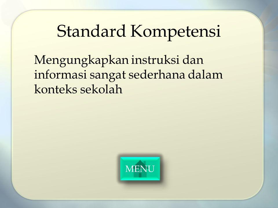 Standard Kompetensi Mengungkapkan instruksi dan informasi sangat sederhana dalam konteks sekolah MENU