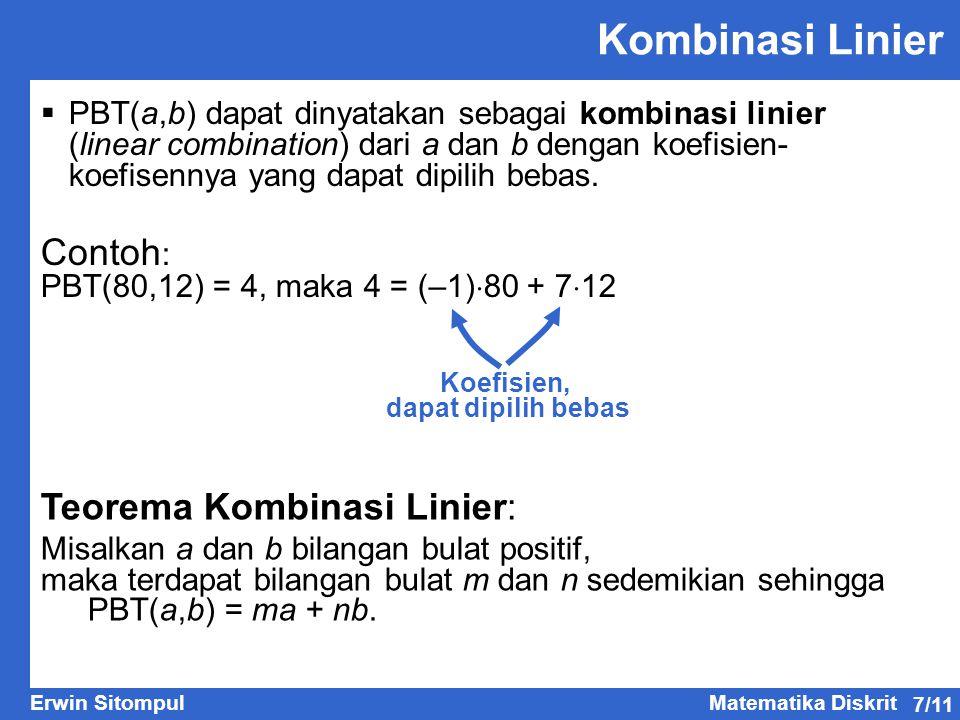 7/11 Erwin SitompulMatematika Diskrit Kombinasi Linier  PBT(a,b) dapat dinyatakan sebagai kombinasi linier (linear combination) dari a dan b dengan koefisien- koefisennya yang dapat dipilih bebas.