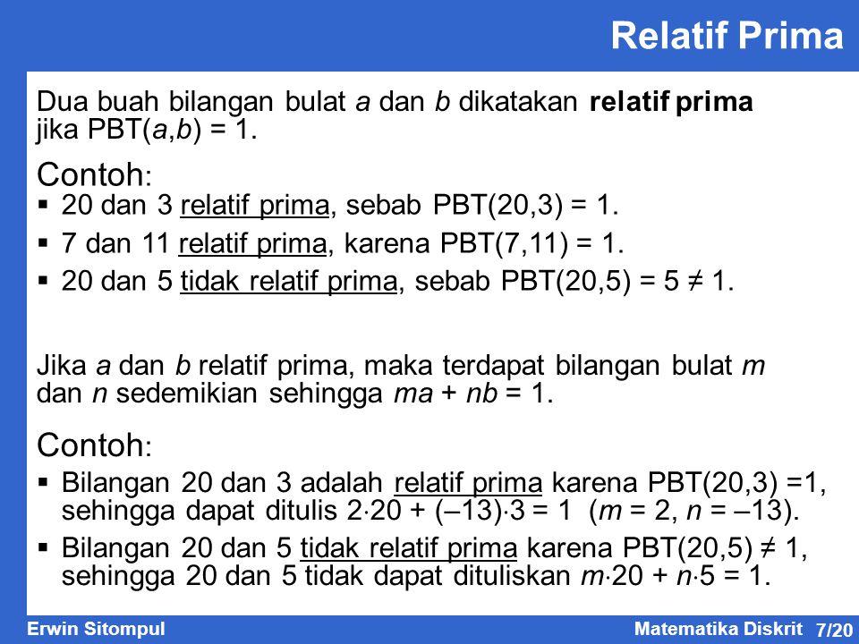 7/20 Erwin SitompulMatematika Diskrit Dua buah bilangan bulat a dan b dikatakan relatif prima jika PBT(a,b) = 1. Relatif Prima Jika a dan b relatif pr