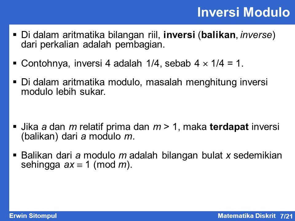 7/21 Erwin SitompulMatematika Diskrit Inversi Modulo  Di dalam aritmatika bilangan riil, inversi (balikan, inverse) dari perkalian adalah pembagian.