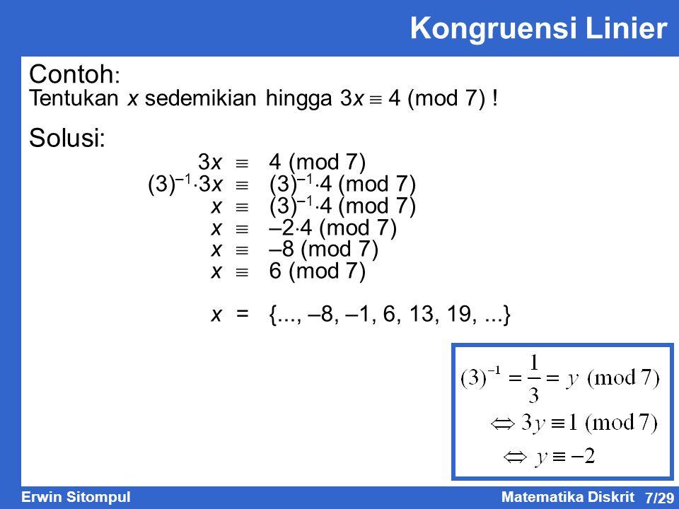 7/29 Erwin SitompulMatematika Diskrit Kongruensi Linier Contoh : Tentukan x sedemikian hingga 3x  4 (mod 7) ! Solusi: 3x  4 (mod 7) (3) –1  3x  (3