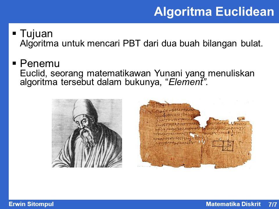 7/7 Erwin SitompulMatematika Diskrit Algoritma Euclidean  Tujuan Algoritma untuk mencari PBT dari dua buah bilangan bulat.