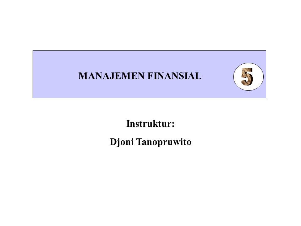 MANAJEMEN FINANSIAL Instruktur: Djoni Tanopruwito