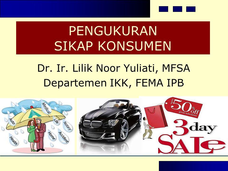 PENGUKURAN SIKAP KONSUMEN Dr. Ir. Lilik Noor Yuliati, MFSA Departemen IKK, FEMA IPB