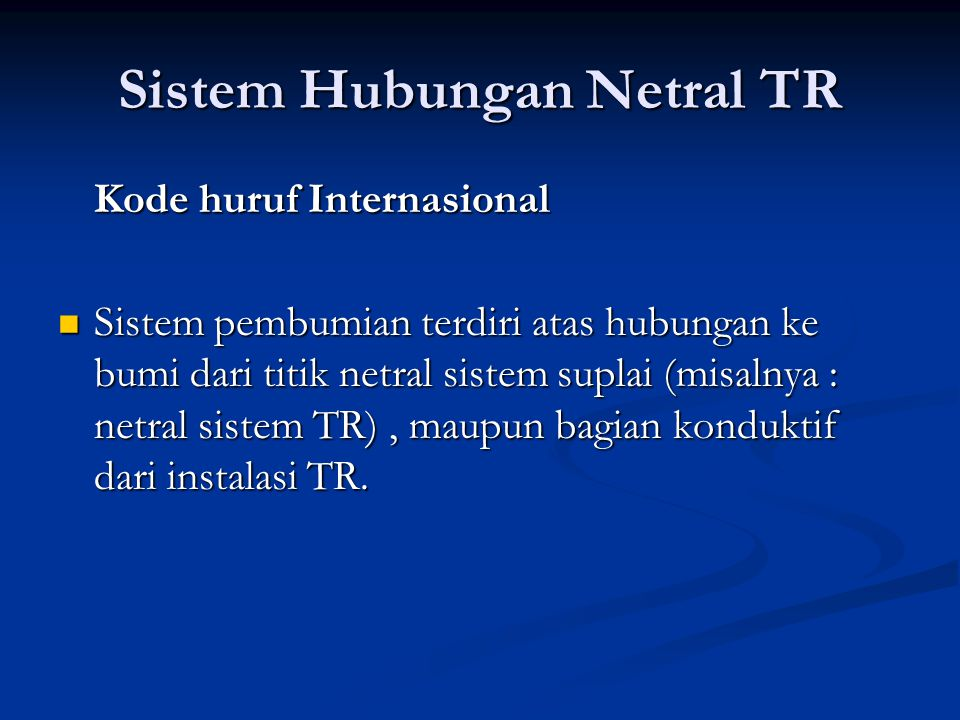 Sistem Hubungan Netral TR Kode huruf Internasional Sistem pembumian terdiri atas hubungan ke bumi dari titik netral sistem suplai (misalnya : netral s
