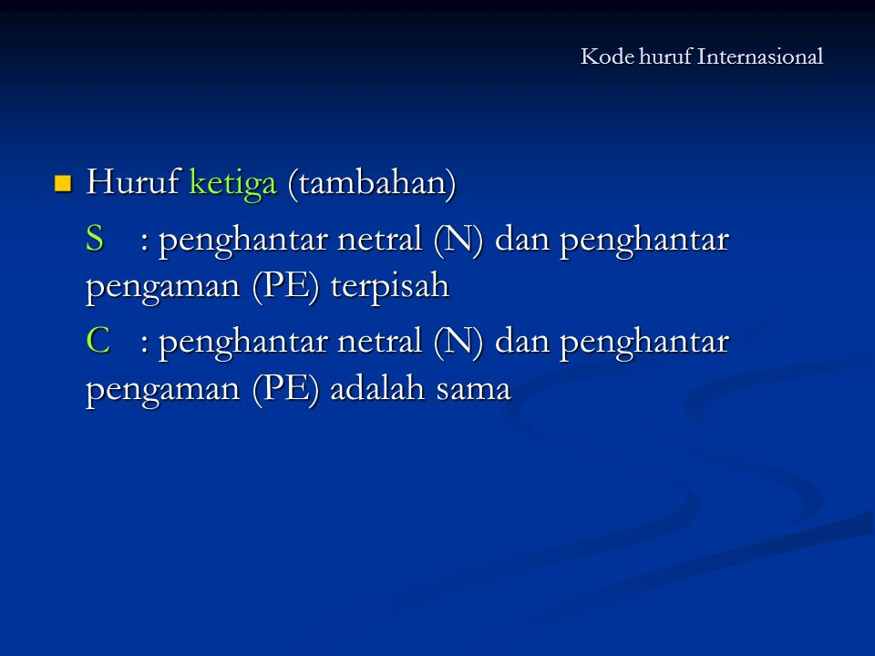 Kode huruf Internasional Huruf ketiga (tambahan) Huruf ketiga (tambahan) S: penghantar netral (N) dan penghantar pengaman (PE) terpisah C: penghantar