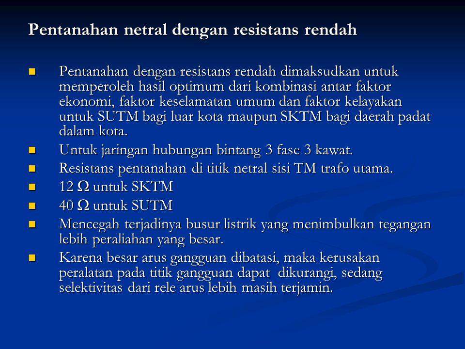 Pentanahan netral dengan resistans rendah Pentanahan dengan resistans rendah dimaksudkan untuk memperoleh hasil optimum dari kombinasi antar faktor ek