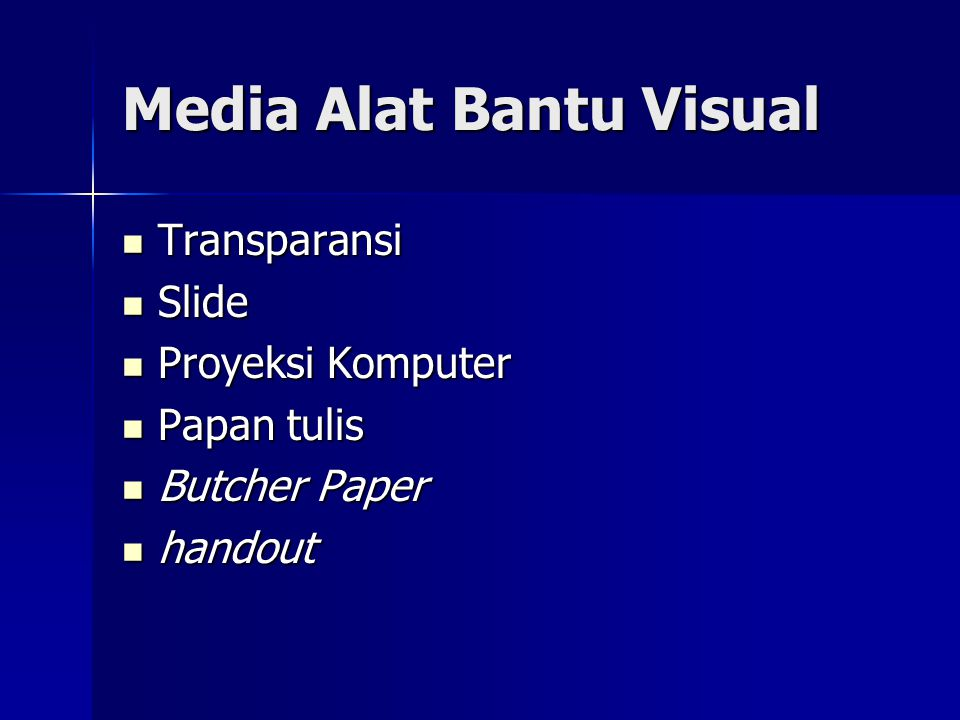 Media Alat Bantu Visual Transparansi Transparansi Slide Slide Proyeksi Komputer Proyeksi Komputer Papan tulis Papan tulis Butcher Paper Butcher Paper