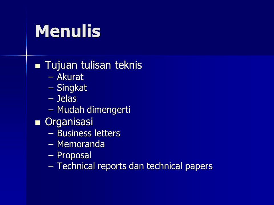 Menulis Tujuan tulisan teknis Tujuan tulisan teknis –Akurat –Singkat –Jelas –Mudah dimengerti Organisasi Organisasi –Business letters –Memoranda –Prop