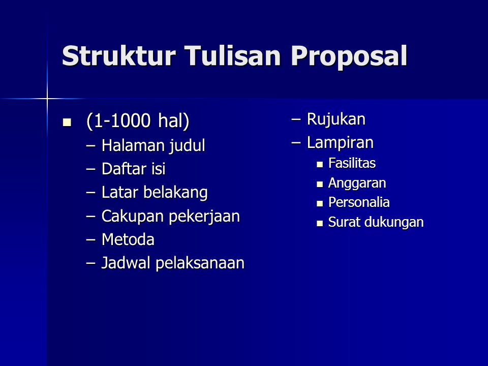 Struktur Tulisan Proposal (1-1000 hal) (1-1000 hal) –Halaman judul –Daftar isi –Latar belakang –Cakupan pekerjaan –Metoda –Jadwal pelaksanaan –Rujukan