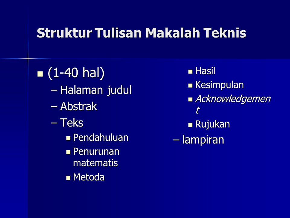Struktur Tulisan Makalah Teknis (1-40 hal) (1-40 hal) –Halaman judul –Abstrak –Teks Pendahuluan Pendahuluan Penurunan matematis Penurunan matematis Me