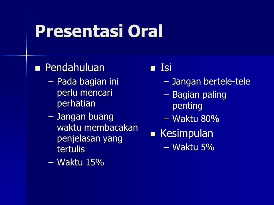 Presentasi Oral Pendahuluan Pendahuluan –Pada bagian ini perlu mencari perhatian –Jangan buang waktu membacakan penjelasan yang tertulis –Waktu 15% Is