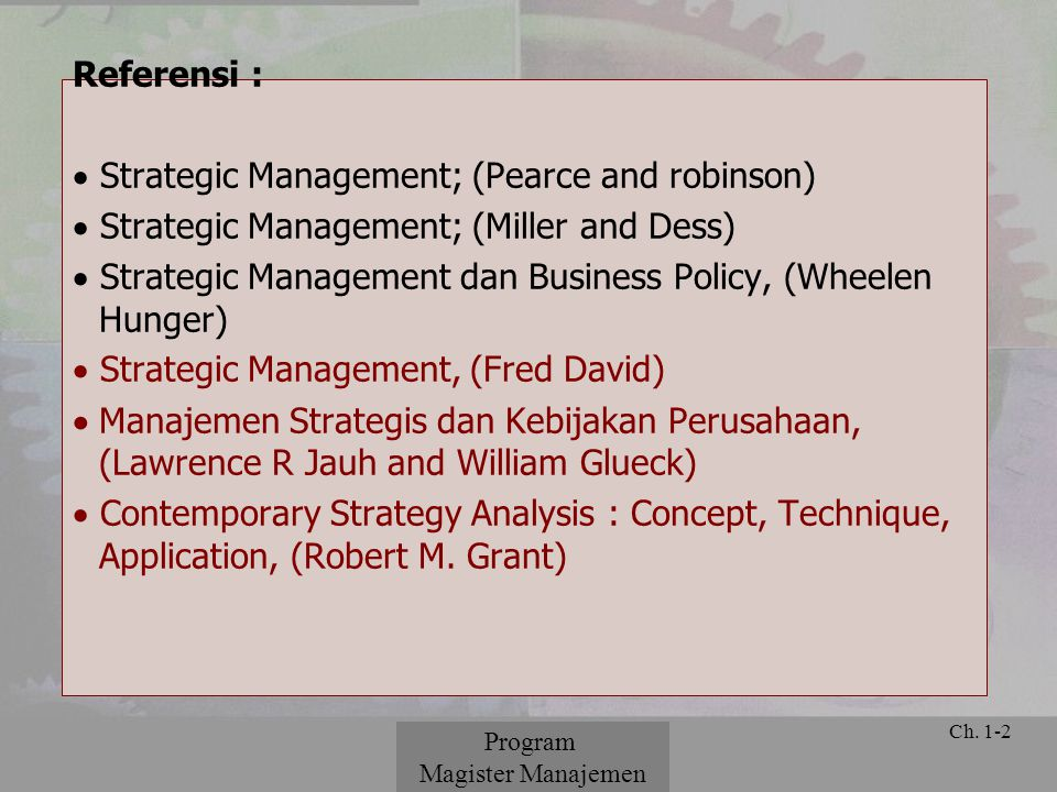 © 2001 Prentice Hall Ch. 1-2 Referensi :  Strategic Management; (Pearce and robinson)  Strategic Management; (Miller and Dess)  Strategic Managemen