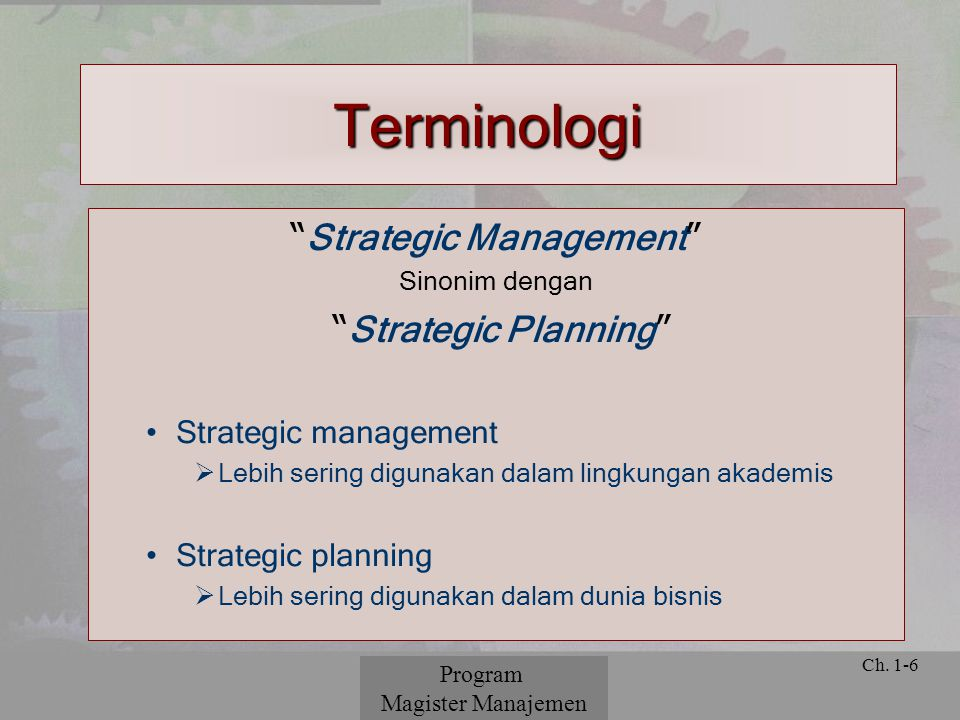 "© 2001 Prentice Hall Ch. 1-6 Terminologi "" Strategic Management "" Sinonim dengan "" Strategic Planning "" Strategic management  Lebih sering digunakan"