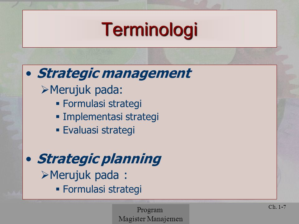 © 2001 Prentice Hall Ch. 1-7 Terminologi Strategic management  Merujuk pada:  Formulasi strategi  Implementasi strategi  Evaluasi strategi Strateg