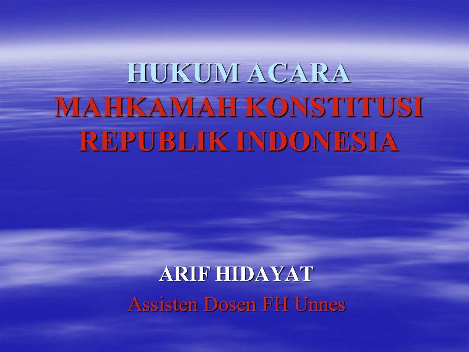 HUKUM ACARA MAHKAMAH KONSTITUSI REPUBLIK INDONESIA ARIF HIDAYAT Assisten Dosen FH Unnes