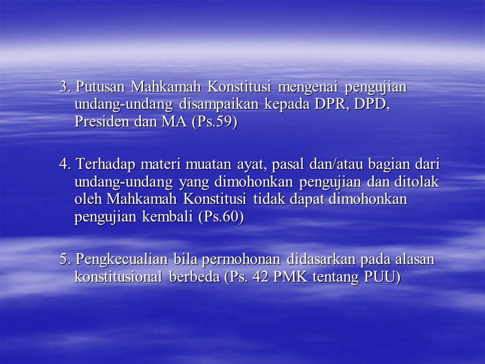 3. Putusan Mahkamah Konstitusi mengenai pengujian undang-undang disampaikan kepada DPR, DPD, Presiden dan MA (Ps.59) 4. Terhadap materi muatan ayat, p