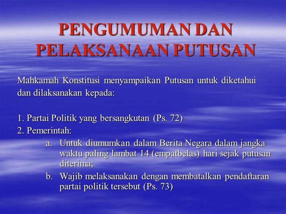 PENGUMUMAN DAN PELAKSANAAN PUTUSAN Mahkamah Konstitusi menyampaikan Putusan untuk diketahui dan dilaksanakan kepada: 1. Partai Politik yang bersangkut