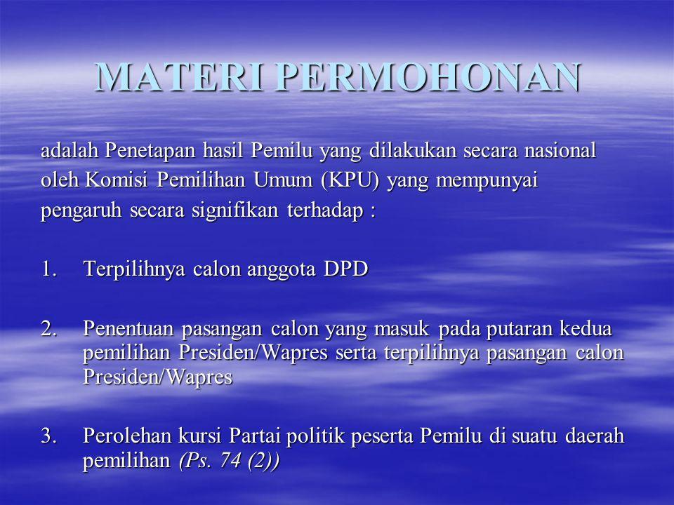 MATERI PERMOHONAN adalah Penetapan hasil Pemilu yang dilakukan secara nasional oleh Komisi Pemilihan Umum (KPU) yang mempunyai pengaruh secara signifi