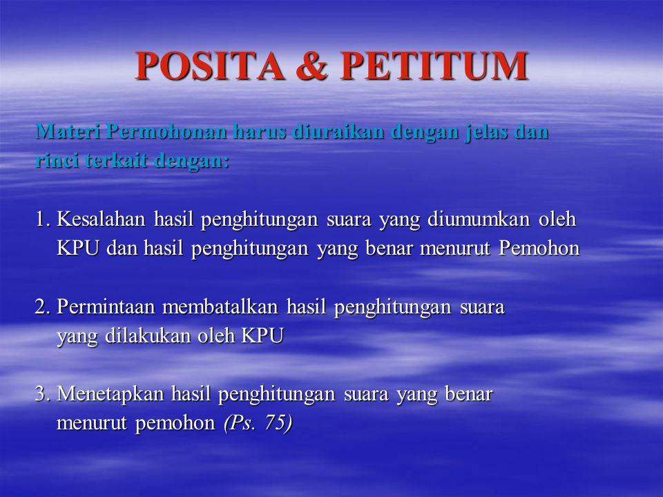 POSITA & PETITUM Materi Permohonan harus diuraikan dengan jelas dan rinci terkait dengan: 1. Kesalahan hasil penghitungan suara yang diumumkan oleh KP