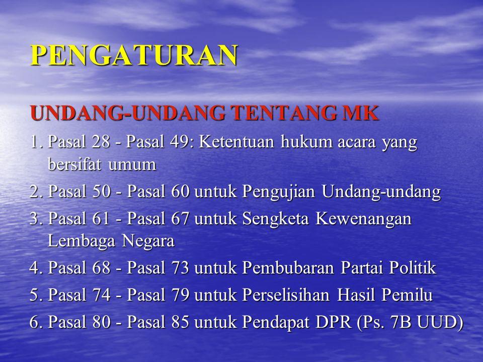 PENGATURAN UNDANG-UNDANG TENTANG MK 1.Pasal 28 - Pasal 49: Ketentuan hukum acara yang bersifat umum 2. Pasal 50 - Pasal 60 untuk Pengujian Undang-unda