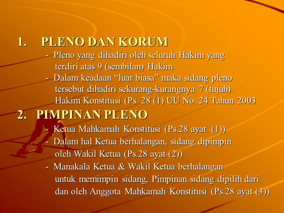 1.PLENO DAN KORUM - Pleno yang dihadiri oleh seluruh Hakim yang terdiri atas 9 (sembilan) Hakim - Dalam keadaan luar biasa maka sidang pleno tersebut dihadiri sekurang-kurangnya 7 (tujuh) Hakim Konstitusi (Ps.
