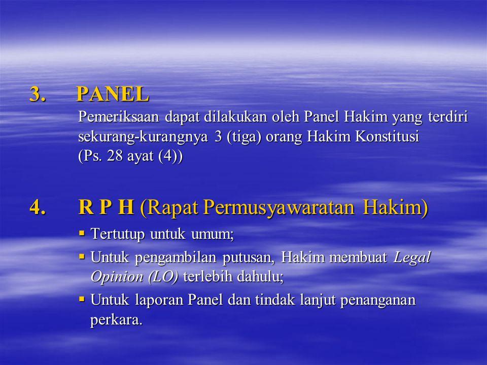 3. PANEL Pemeriksaan dapat dilakukan oleh Panel Hakim yang terdiri sekurang-kurangnya 3 (tiga) orang Hakim Konstitusi (Ps. 28 ayat (4)) 4.R P H (Rapat