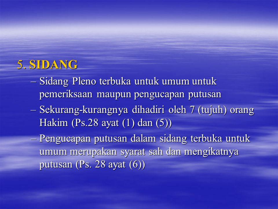 5. SIDANG –S–S–S–Sidang Pleno terbuka untuk umum untuk pemeriksaan maupun pengucapan putusan –S–S–S–Sekurang-kurangnya dihadiri oleh 7 (tujuh) orang H