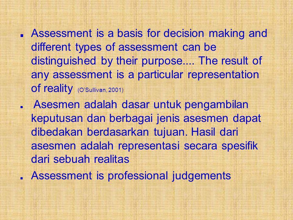 ■ Asesmen : pengumpulan dan pengolahan data yang memberikan informasi untuk digunakan dalam membuat keputusan tentang sifat dari masalah dan apa yang harus dilakukan tentang hal itu.